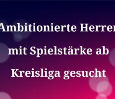 Wir suchen Verstärkung für unsere oberen Herrenmannschaften von Kreisliga bis Bezirksliganiveau